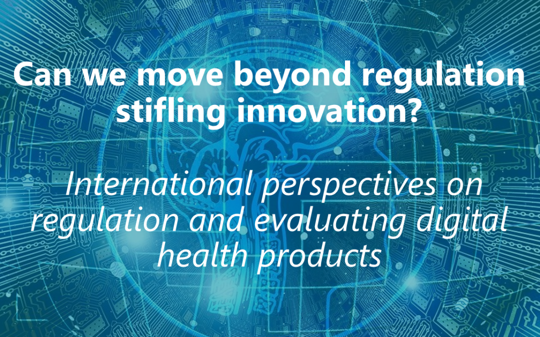#EvaluateDigiHealth Webinar: Can we move beyond regulation stifling innovation?